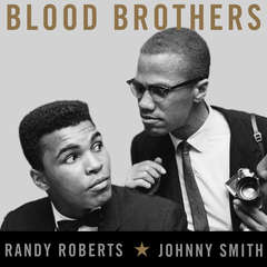 Blood Brothers: The Fatal Friendship Between Muhammad Ali and Malcolm X Audiobook, by Johnny Smith, Randy Roberts
