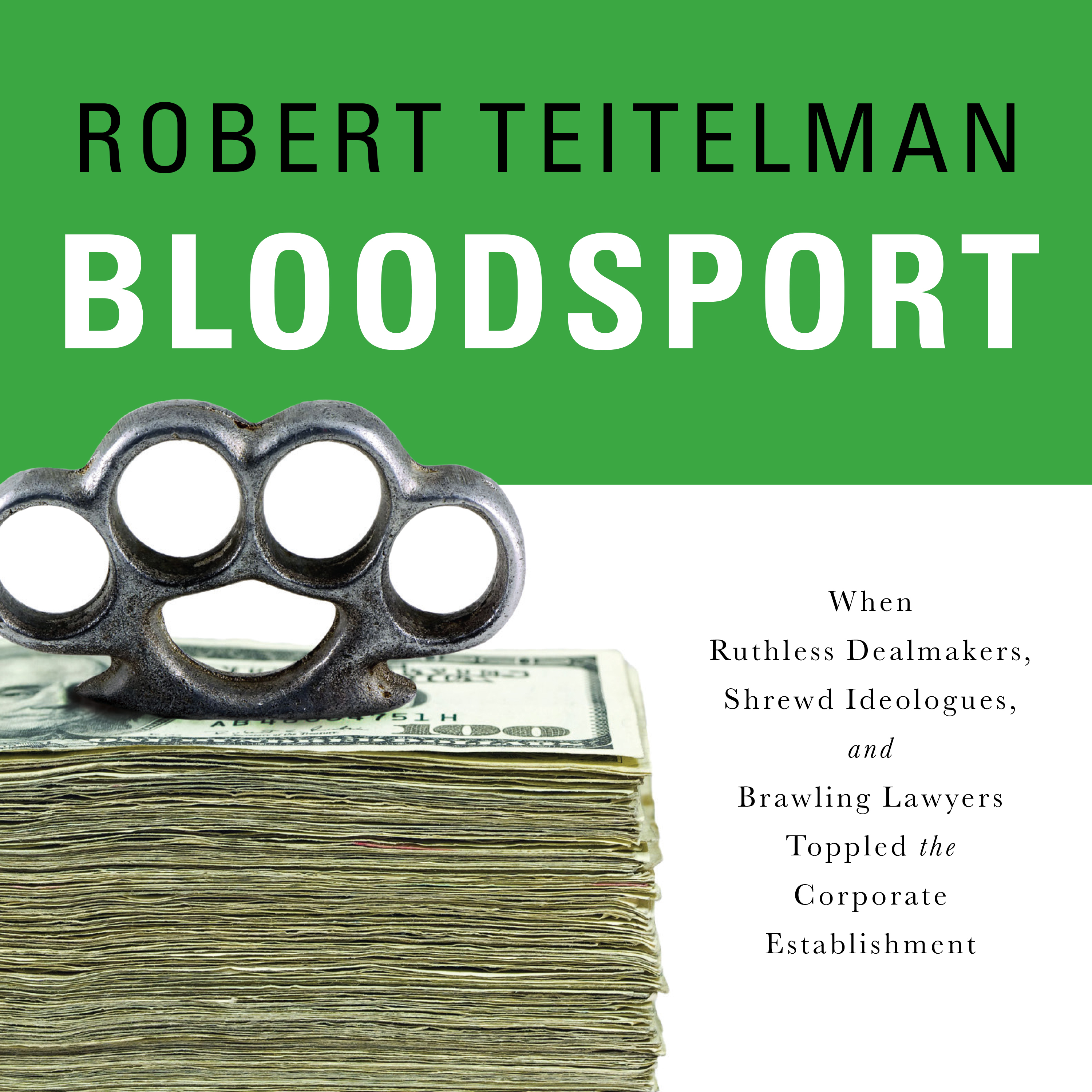 Printable Bloodsport: When Ruthless Dealmakers, Shrewd Ideologues, and Brawling Lawyers Toppled the Corporate Establishment Audiobook Cover Art