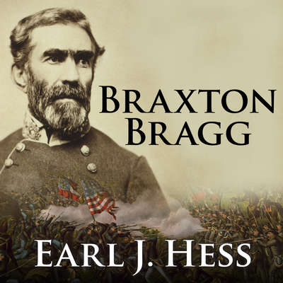 Braxton Bragg: The Most Hated Man of the Confederacy Audiobook, by Earl J. Hess