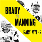 Brady vs. Manning: The Untold Story of the Rivalry that Transformed the NFL Audiobook, by Gary Myers