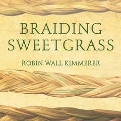 Braiding Sweetgrass: Indigenous Wisdom, Scientific Knowledge and the Teachings of Plants Audiobook, by Robin Wall Kimmerer