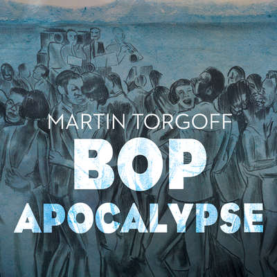 Bop Apocalypse: Jazz, Race, the Beats, and Drugs Audiobook, by Martin Torgoff