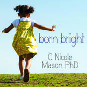 Born Bright: A Young Girls Journey from Nothing to Something in America Audiobook, by C. Nicole Mason