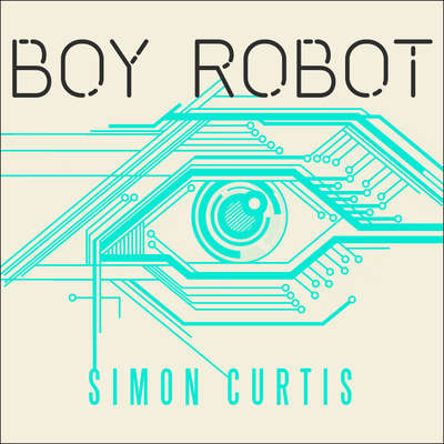 Boy Robot Audiobook, by Simon Curtis