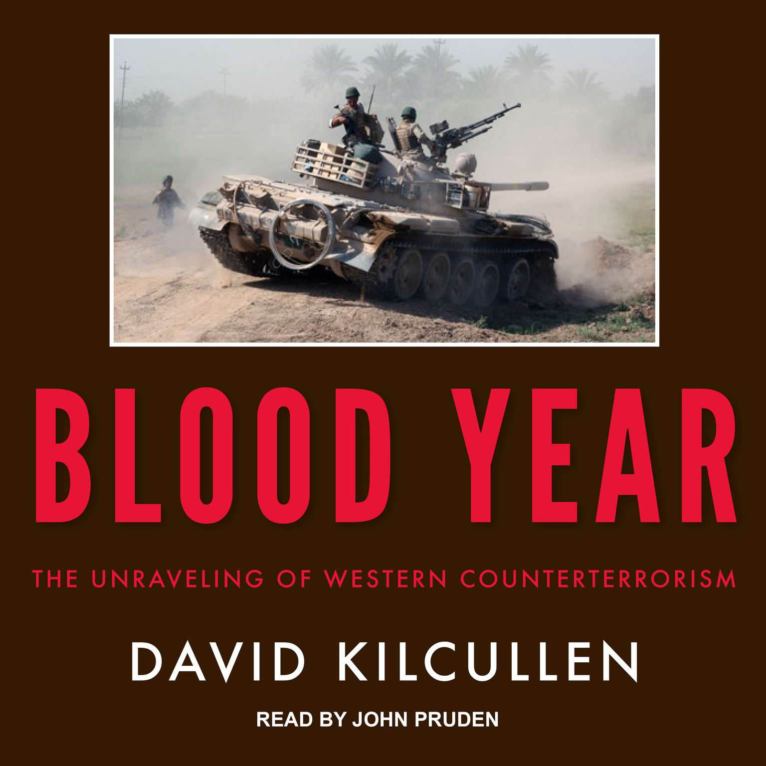 Blood Year: The Unraveling of Western Counterterrorism Audiobook, by David Kilcullen