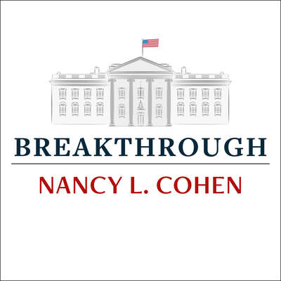 Breakthrough: The Making of Americas First Woman President Audiobook, by Nancy L. Cohen