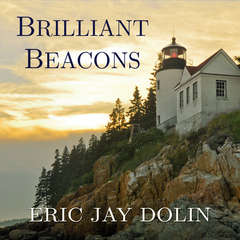 Brilliant Beacons: A History of the American Lighthouse Audiobook, by Eric Jay Dolin