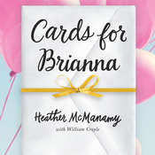 Cards for Brianna: A Mom's Messages of Living, Laughing, and Loving as Time is Running Out Audiobook, by Heather McManamy