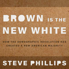 Brown Is the New White:  How the Demographic Revolution Has Created a New American Majority Audiobook, by Steven Phillips