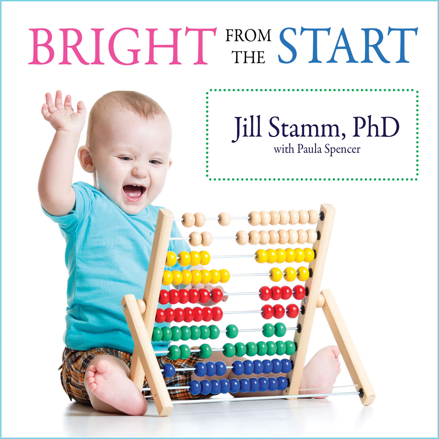 Bright from the Start: The Simple, Science-Backed Way to Nurture Your Childs Developing Mind from Birth to Age 3 Audiobook, by Paula Spencer