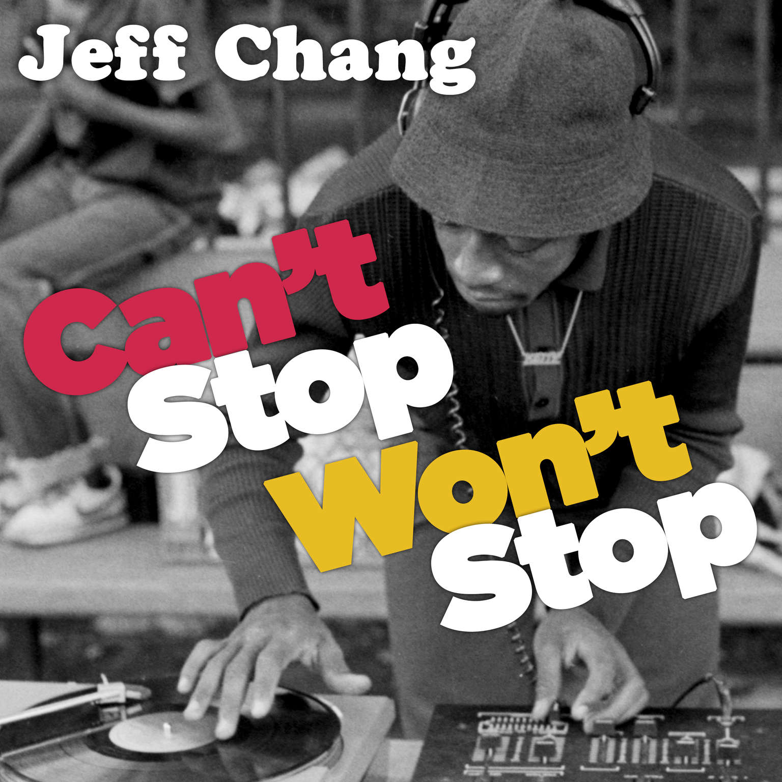 Can't Stop Won't Stop: A History of the Hip-Hop Generation Audiobook, by Jeff Chang