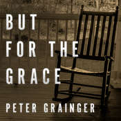 But For The Grace Audiobook, by Peter Grainger