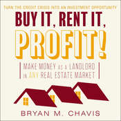 Buy It, Rent It, Profit! : Make Money as a Landlord in ANY Real Estate Market Audiobook, by Bryan M. Chavis
