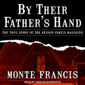 By Their Fathers Hand: The True Story of the Wesson Family Massacre Audiobook, by Monte Francis