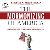 The Mormonizing of America: How the Mormon Religion Became a Dominant Force in Politics, Entertainment, and Pop Culture, by Stephen Mansfield