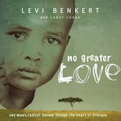 No Greater Love: One Man's Radical Journey through the Heart of Ethiopia Audiobook, by Levi Benkert, Candy Chand