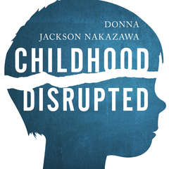 Childhood Disrupted: How Your Biography Becomes Your Biology, and How You Can Heal Audiobook, by Donna Jackson Nakazawa