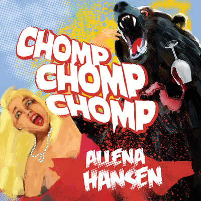 Chomp, Chomp, Chomp: How I Survived a Bear Attack and Other Cautionary Tales Audiobook, by Allena Hansen