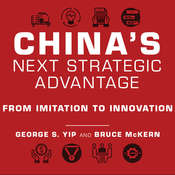 Chinas Next Strategic Advantage: From Imitation to Innovation Audiobook, by George S. Yip, Bruce McKern