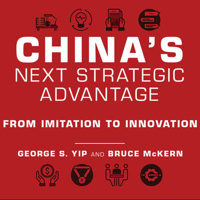 Chinas Next Strategic Advantage: From Imitation to Innovation Audiobook, by George S. Yip