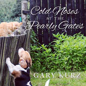 Cold Noses at the Pearly Gates: A Book of Hope for Those Who Have Lost a Pet Audiobook, by Gary Kurz