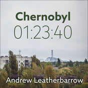 Chernobyl 01:23:40: The Incredible True Story of the Worlds Worst Nuclear Disaster Audiobook, by Andrew Leatherbarrow