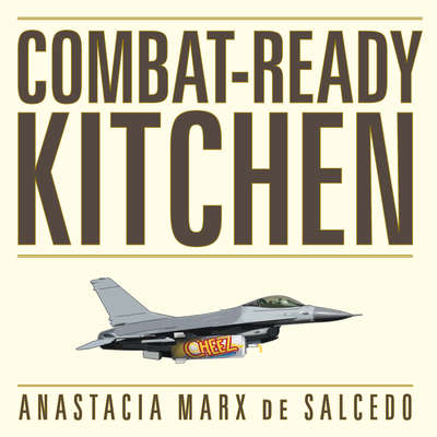 Combat-Ready Kitchen: How the U.S. Military Shapes the Way You Eat Audiobook, by Anastacia Marx de Salcedo