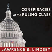 Conspiracies of the Ruling Class: How to Break Their Grip Forever Audiobook, by Lawrence B. Lindsey