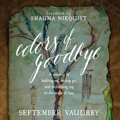 Colors of Goodbye: A Memoir of Holding On, Letting Go, and Reclaiming Joy in the Wake of Loss Audiobook, by September Vaudrey