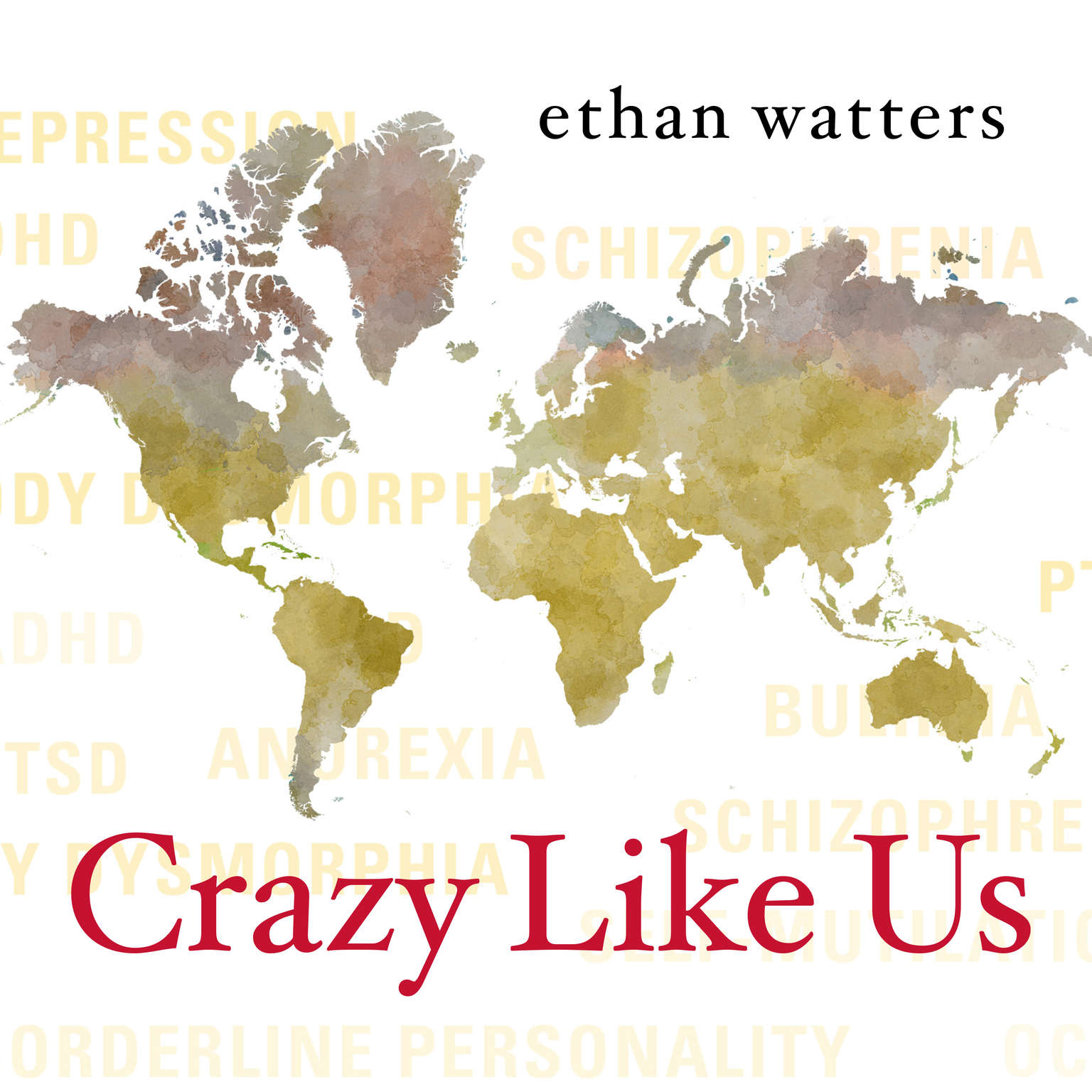 Crazy Like Us: The Globalization of the American Psyche Audiobook, by Ethan Watters