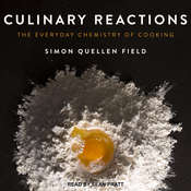 Culinary Reactions: The Everyday Chemistry of Cooking Audiobook, by Simon Quellen Field