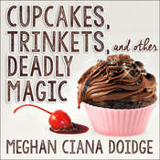 Cupcakes, Trinkets, and Other Deadly Magic  Audiobook, by Meghan Ciana Doidge