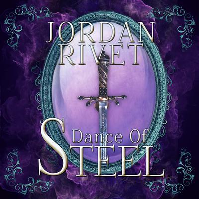 Dance of Steel Audiobook, by Jordan Rivet