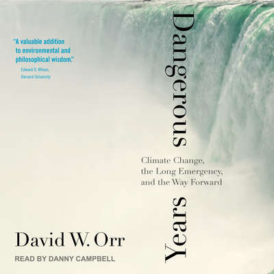 Dangerous Years: Climate Change, the Long Emergency, and the Way Forward Audiobook, by David W. Orr