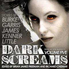 Dark Screams: Volume Five Audiobook, by Bentley Little, Del James, J. Kenner, Kealan Patrick Burke, Mick Garris