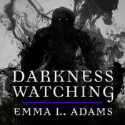 Darkness Watching Audiobook, by Emma L. Adams