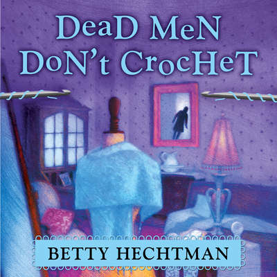 Dead Men Dont Crochet Audiobook, by Betty Hechtman