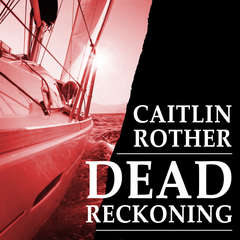 Dead Reckoning Audiobook, by Caitlin Rother
