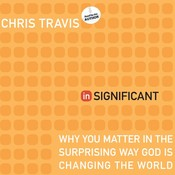 inSignificant: Why You Matter in the Surprising Way God Is Changing the World, by Chris Travis