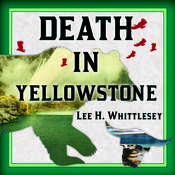Death in Yellowstone: Accidents and Foolhardiness in the First National Park Audiobook, by Lee H. Whittlesey
