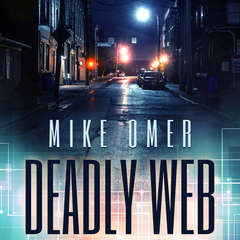 Deadly Web: A Police Procedural Novel Audiobook, by Mike Omer