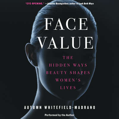 Face Value: The Hidden Ways Beauty Shapes Womens Lives Audiobook, by Autumn Whitefield-Madrano