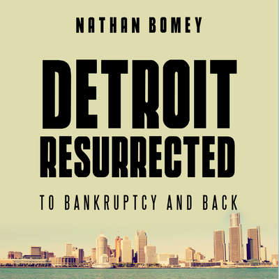 Detroit Resurrected: To Bankruptcy and Back Audiobook, by Nathan Bomey