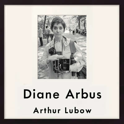 Diane Arbus: Portrait of a Photographer Audiobook, by Arthur Lubow