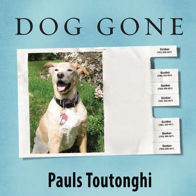 Dog Gone: A Lost Pet's Extraordinary Journey and the Family Who Brought Him Home Audiobook, by Pauls Toutonghi