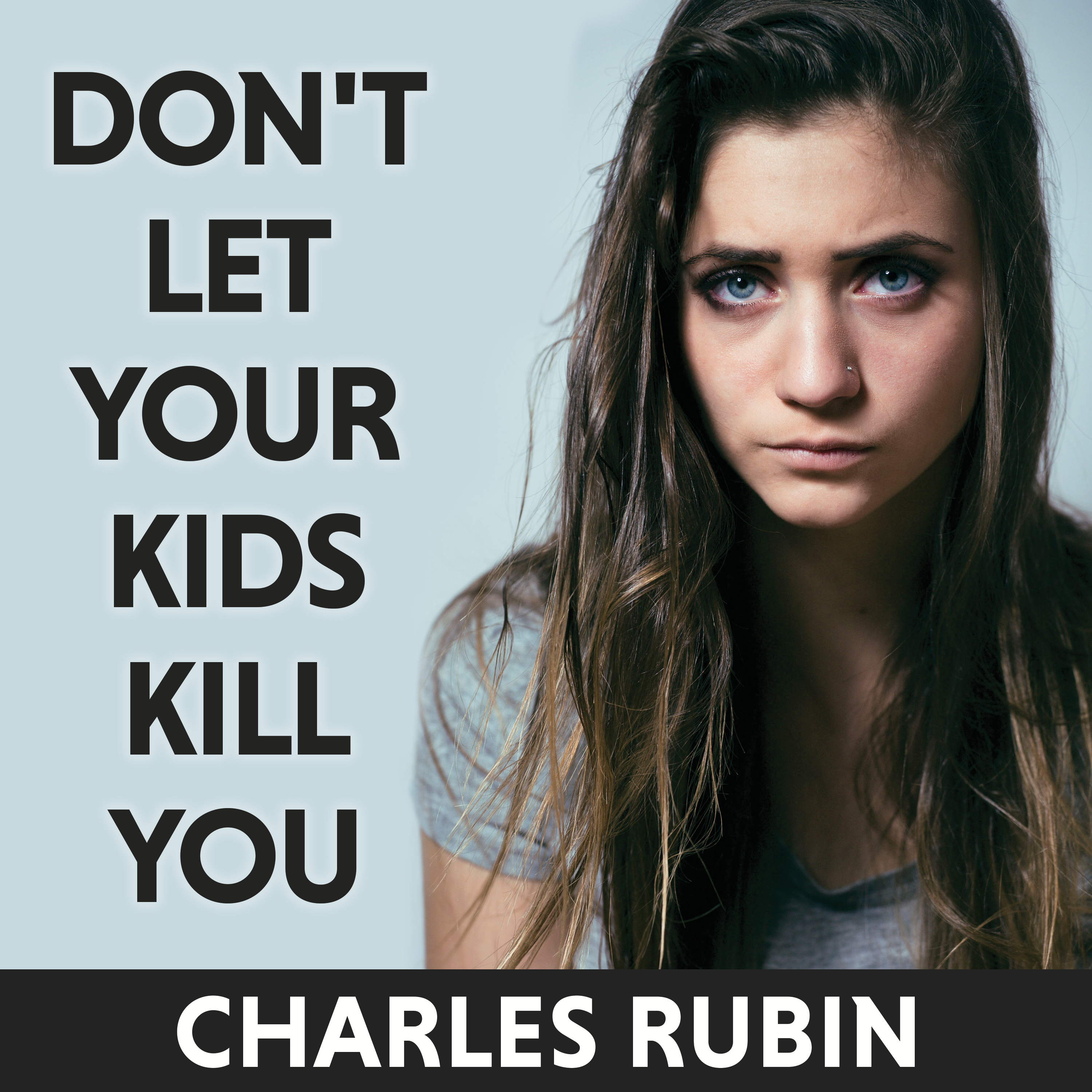 Printable Don't Let Your Kids Kill You: A Guide for Parents of Drug and Alcohol Addicted Children Audiobook Cover Art