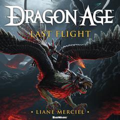 Dragon Age: Last Flight Audiobook, by Liane Merciel