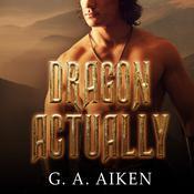 Dragon Actually Audiobook, by G. A. Aiken