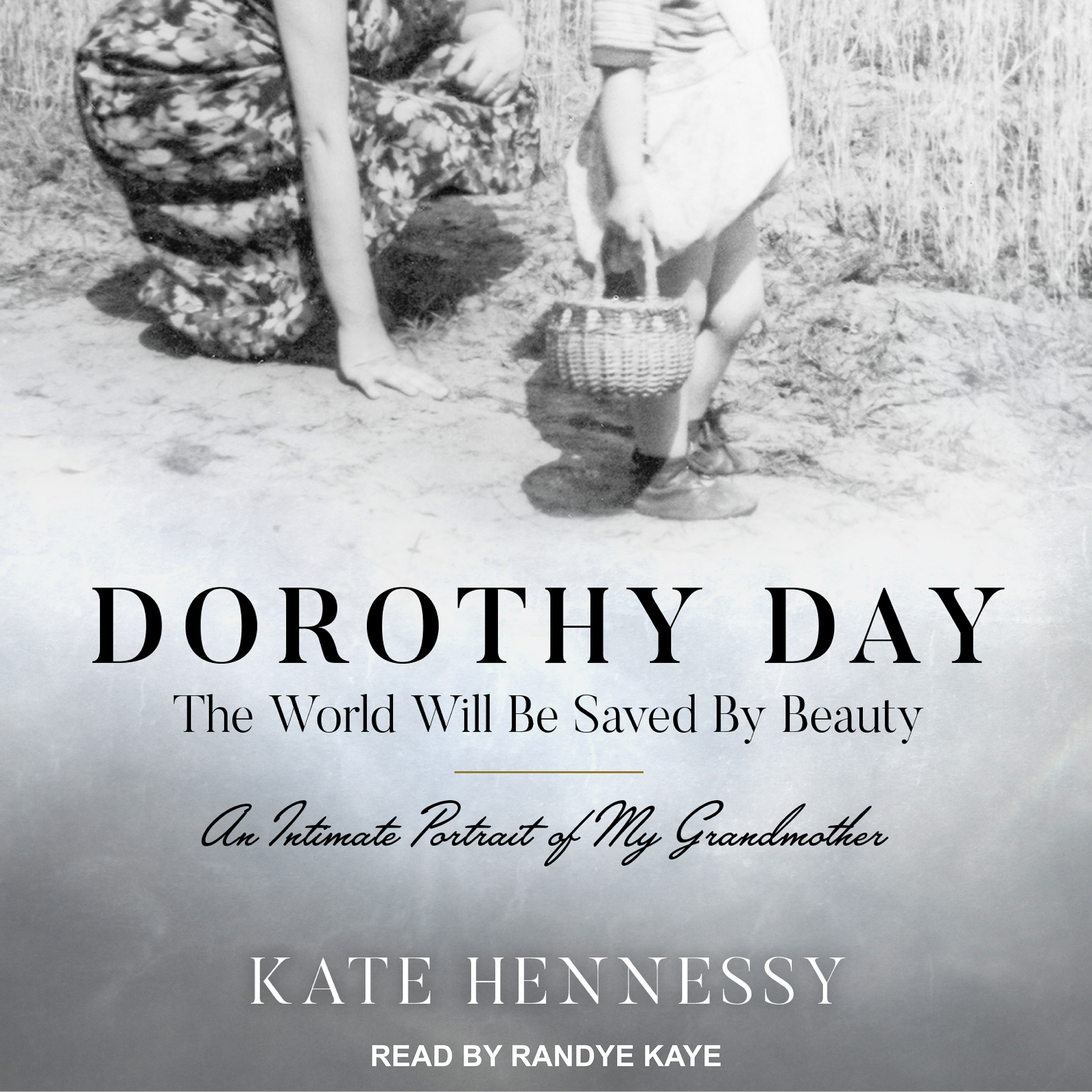 Printable Dorothy Day: The World Will Be Saved by Beauty: An Intimate Portrait of My Grandmother Audiobook Cover Art