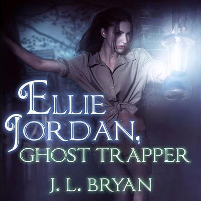 Ellie Jordan, Ghost Trapper Audiobook, by J. L. Bryan